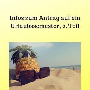 Infos zum Antrag auf ein Urlaubssemester, 2. Teil