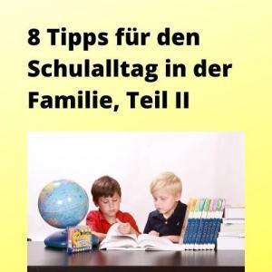8 Tipps für den Schulalltag in der Familie, Teil II