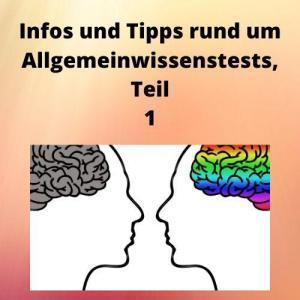 Infos und Tipps rund um Allgemeinwissenstests, Teil 1