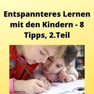 Entspannteres Lernen mit den Kindern - 8 Tipps, 2. Teil