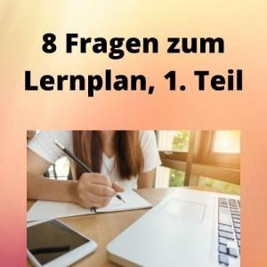 8 Fragen zum Lernplan, 1. Teil