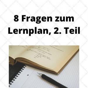 8 Fragen zum Lernplan, 2. Teil