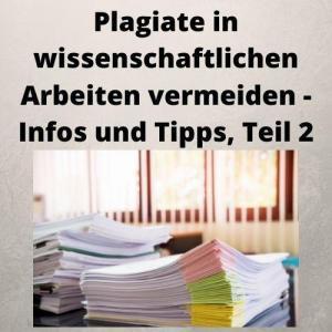 Plagiate in wissenschaftlichen Arbeiten vermeiden - Infos und Tipps, Teil 2